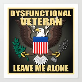 Dysfunctional Veteran, Leave Me Alone. Art Print
