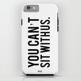 you cant sit with us iPhone Case