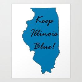 Keep Illinois Blue! Proud Vote Democrat Liberal! 2018 Midterms Art Print