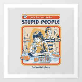 A Cure for Stupid People Art Print