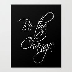 Be the Change - black Canvas Print