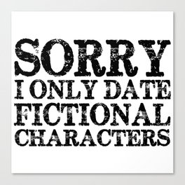 Sorry, I only date fictional characters!  Canvas Print