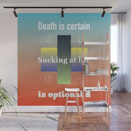 Death is certain. Sucking at life is optional. Wall Mural