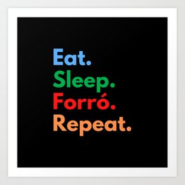 Eat. Sleep. Forró. Repeat. Art Print