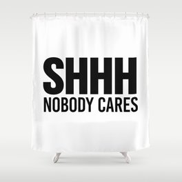 Shhh Nobody Cares Shower Curtain