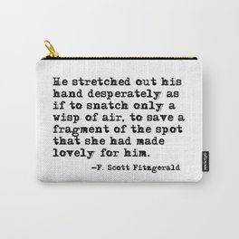 A fragment of the spot that she had made lovely - Fitzgerald quote Carry-All Pouch