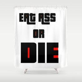 Eat ass or die Shower Curtain