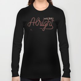 We're Alright Long Sleeve T-shirt