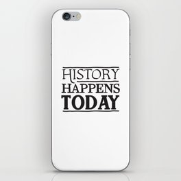 HISTORY HAPPENS TODAY iPhone Skin