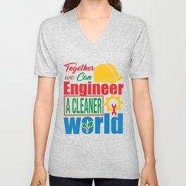 Together We Can Engineer A Cleaner World - Earth Day Environmentalist Gift Unisex V-Neck