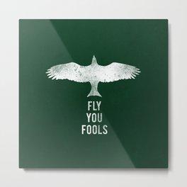 fly you fools Metal Print