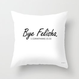 Bye Felisha Throw Pillow