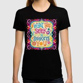 What you seek is seeking you T-shirt