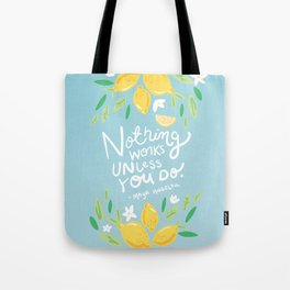 Nothing Works Unless You Do - Maya Angelou Quote hand lettering Tote Bag