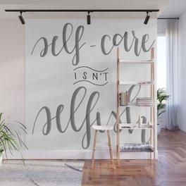 Self-Care Isn't Selfish Wall Mural