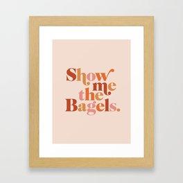 Show Me the Bagels Framed Art Print