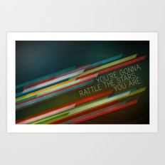You're Gonna Rattle the Stars, You Are Art Print