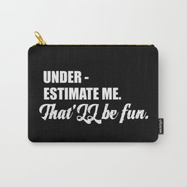 Under estimate me quote Carry-All Pouch
