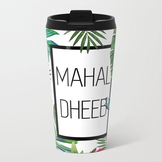 Mahal-Dheeb Metal Travel Mug