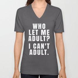 WHO LET ME ADULT? I CAN'T ADULT. (Black & White) Unisex V-Neck