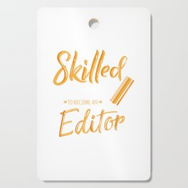 Skilled Enough To Become An Editor Cutting Board