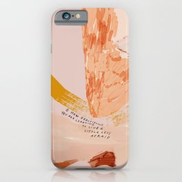 """""""O How Beautifully You Are Learning To Live A Little Less Afraid."""" iPhone Case"""