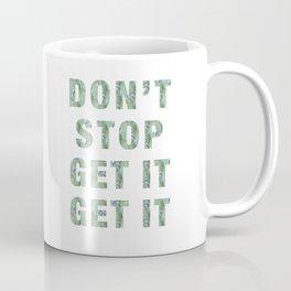 DON'T STOP GET IT GET IT Coffee Mug