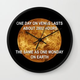 One day on Venus is quite similar to one Monday on Earth, both lasts 2802 hours Wall Clock