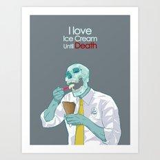 I love Ice Cream Until Death  Art Print
