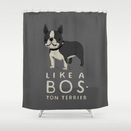 like a bos-ton terrier Shower Curtain