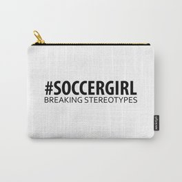 Soccer Girl - Breaking Stereotypes Carry-All Pouch