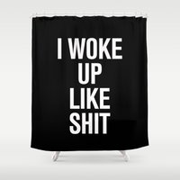 i woke up like this Shower Curtains featuring I woke up like shit by RexLambo