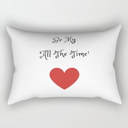 Be My 'All The Time' Rectangular Pillow