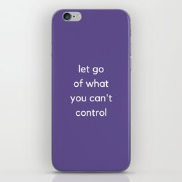 LET GO OF WHAT YOU CANNOT CONTROL iPhone Skin