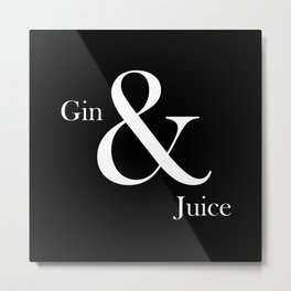 GIN & JUICE Metal Print