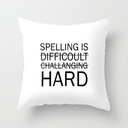 Spelling is Hard Funny Grammar T-shirt Throw Pillow