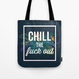 Chill The Fuck Out, Funny, Quote Tote Bag