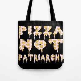 Pizza Not Patriarchy  Tote Bag