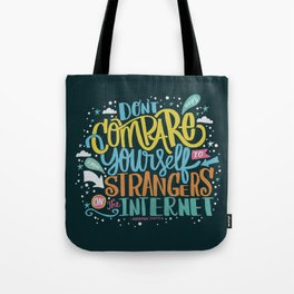 DON'T COMPARE YOURSELF TO STRANGERS ON THE INTERNET Tote Bag