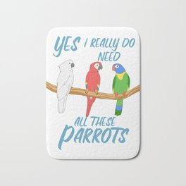 Awesome Parrot Gift I Need All These Pet Parrot Print Bath Mat