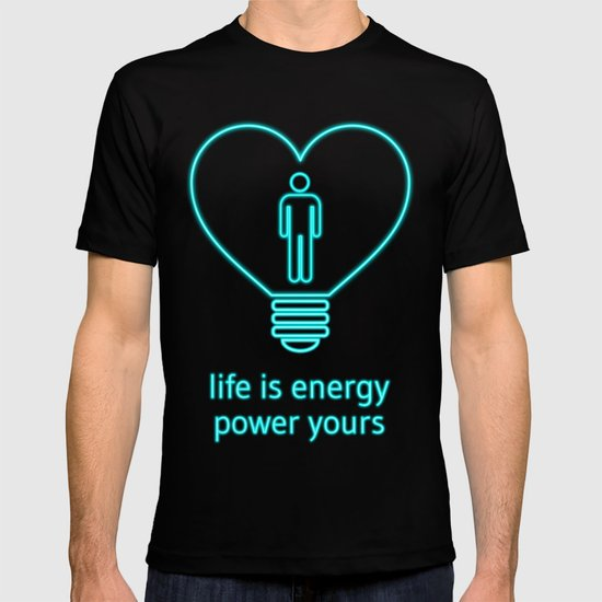 Life is energy, power yours! T-shirt