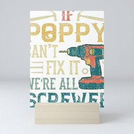 Mens If Poppy Can't Fix it We're All Screwed Funny Fathers Mini Art Print