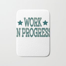 """""""Work in Progress"""" tee design made for workaholic like you! Dedicated for all hard-working persons!  Bath Mat"""