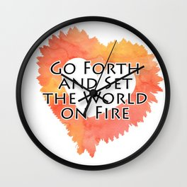 Go Forth and Set the World on Fire Wall Clock