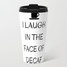 I Laugh in the face of decaf. Travel Mug