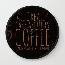 """""""All I care about is Coffee......and maybe like three people."""" - Dark Wall Clock"""