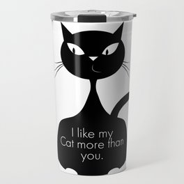 I Like My Cat More Travel Mug