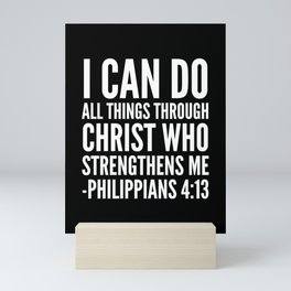 I CAN DO ALL THINGS THROUGH CHRIST WHO STRENGTHENS ME PHILIPPIANS 4:13 (Black & White) Mini Art Print