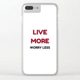 live more worry less Clear iPhone Case
