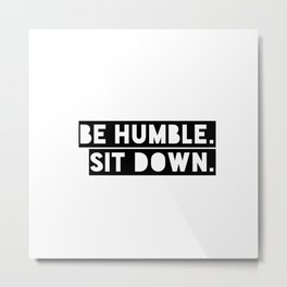 Sit Down. Metal Print